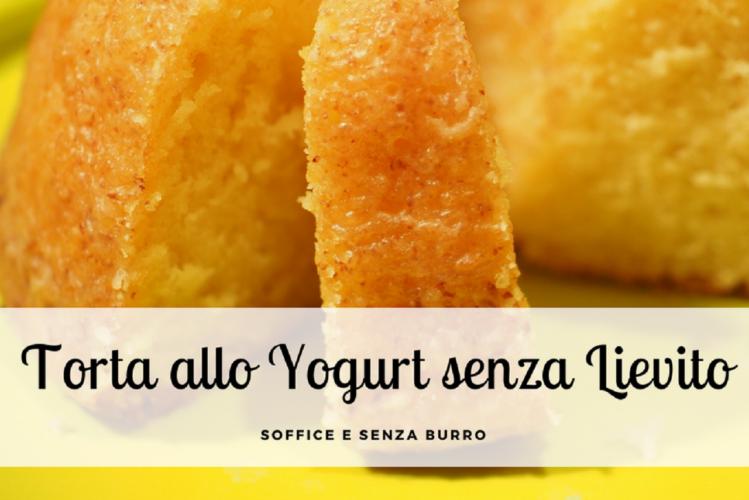 Torta soffice allo yogurt senza lievito e senza burro