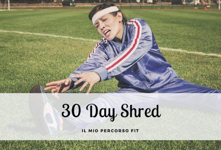 Il mio percorso fit: 30 days shred