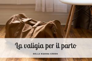 La valigia per il parto della mamma green